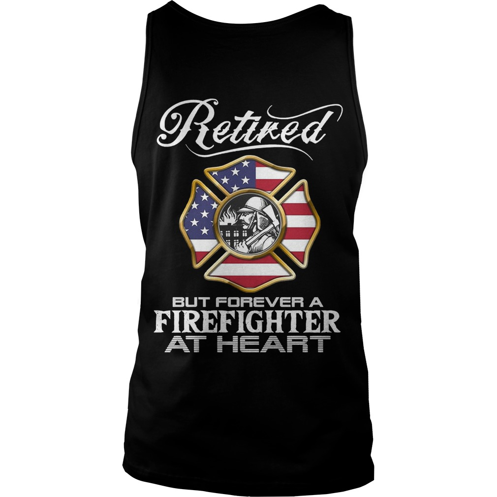 Retired Firefighter forever a firefighter at heart tank top