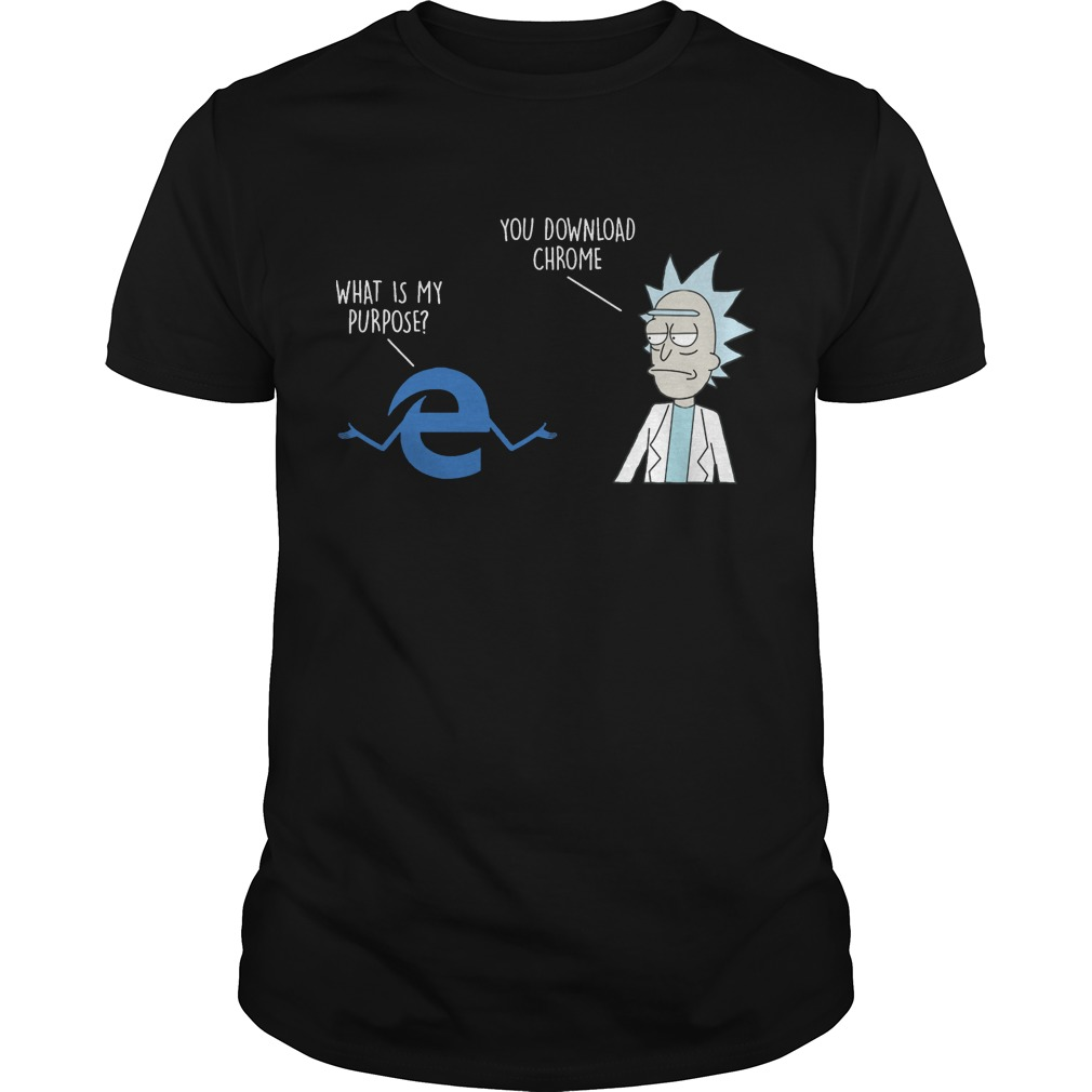 Rick Morty and internet Explorer what is my purpose you download chrome shirt