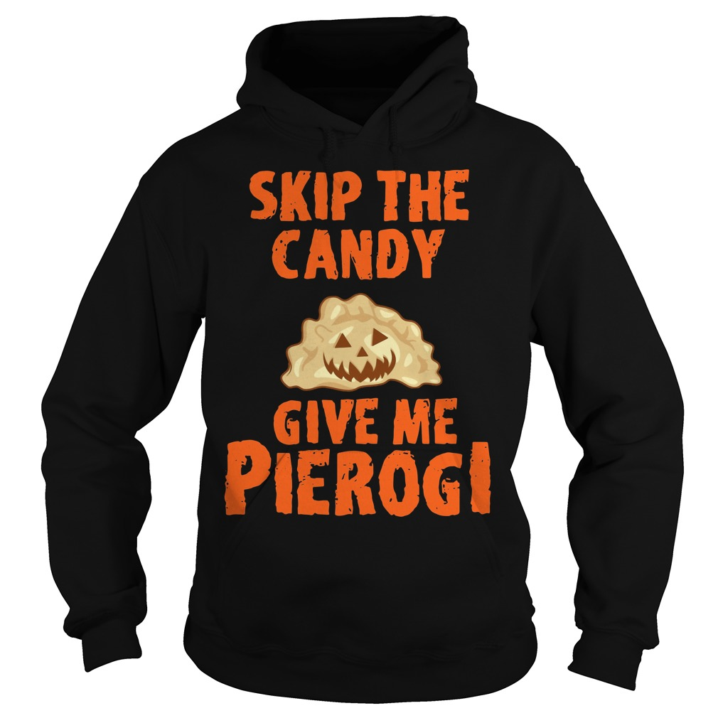 Skip the candy give me pierogi Hoodie