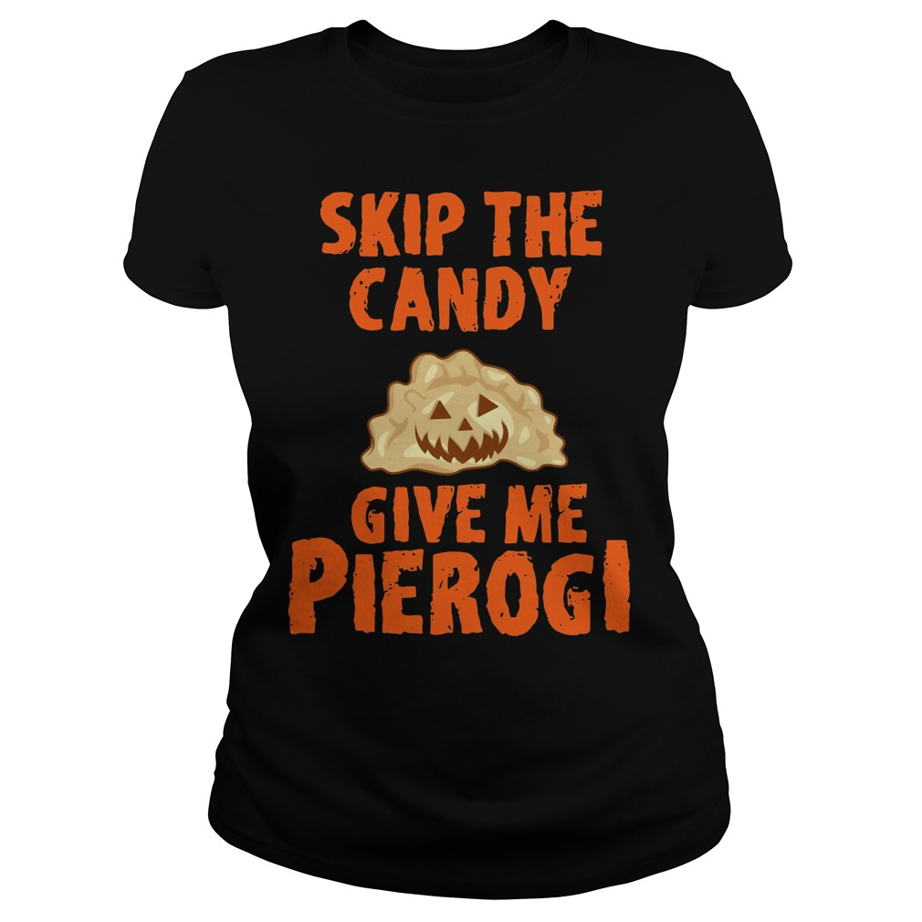 Skip the candy give me pierogi Ladies shirt