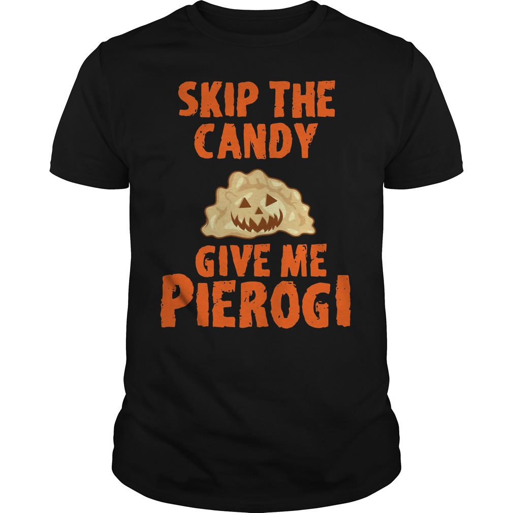 Skip the candy give me pierogi shirt