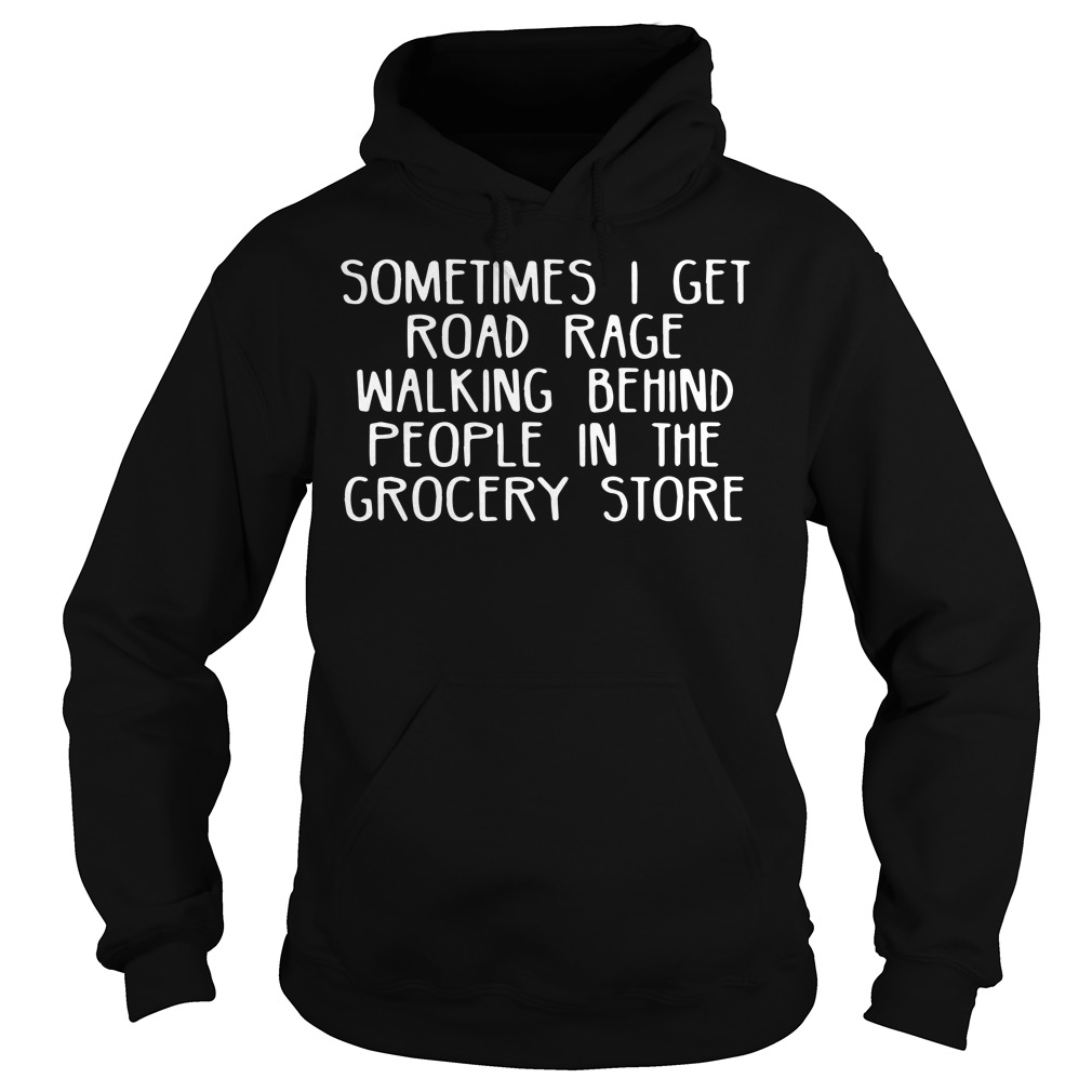 Sometimes I get road race walking behind people in the grocery store hoodie