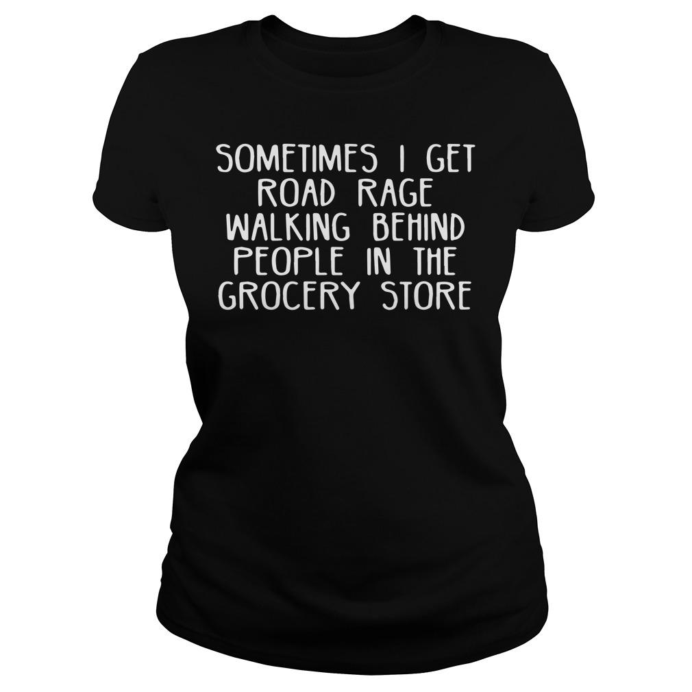 Sometimes I get road race walking behind people in the grocery store ladies shirt