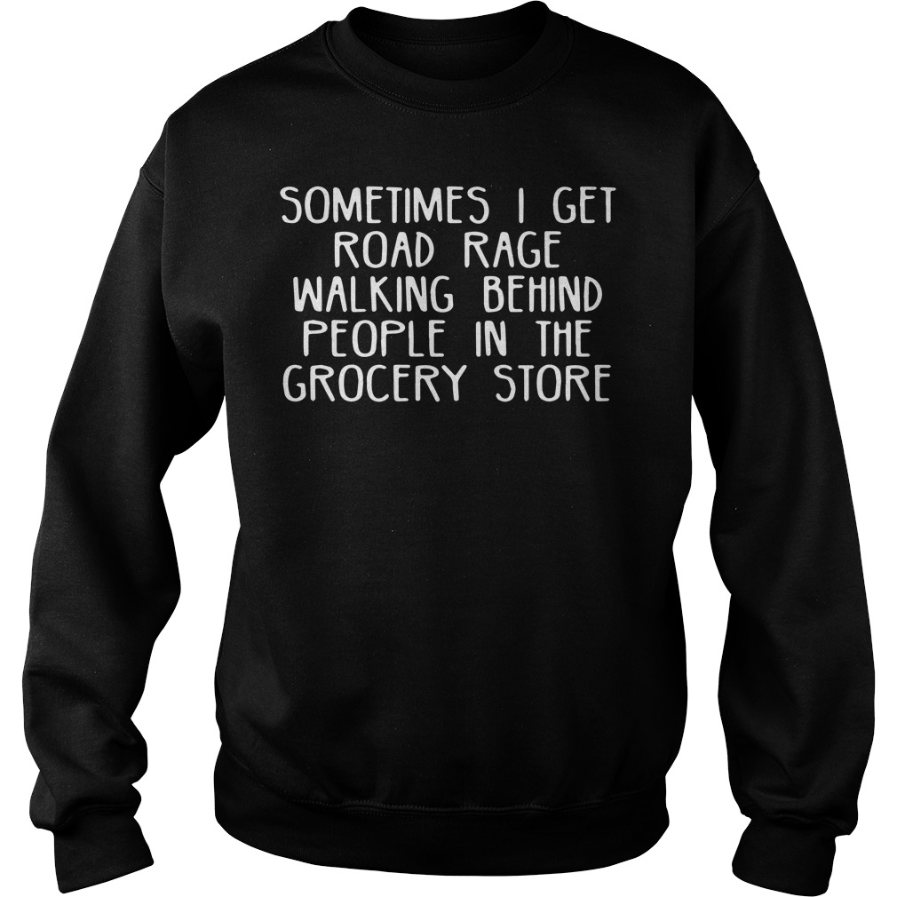 Sometimes I get road race walking behind people in the grocery store sweater