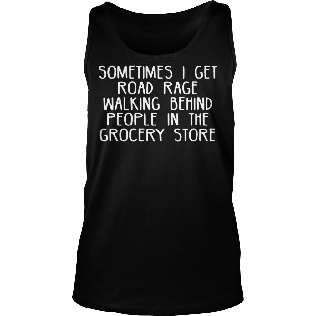 Sometimes I get road race walking behind people in the grocery store tank top