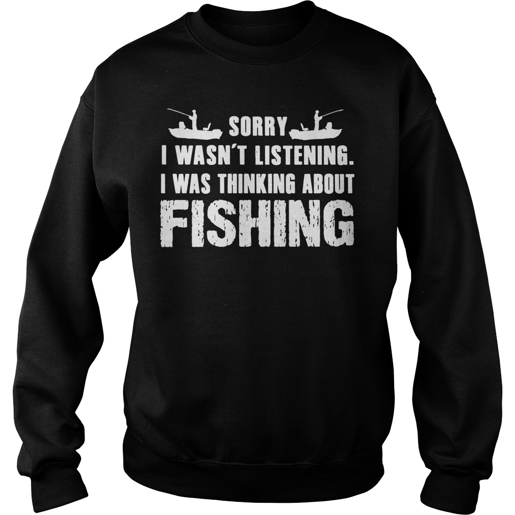 Sorry I wasn't listening i was thinking about fishing sweater