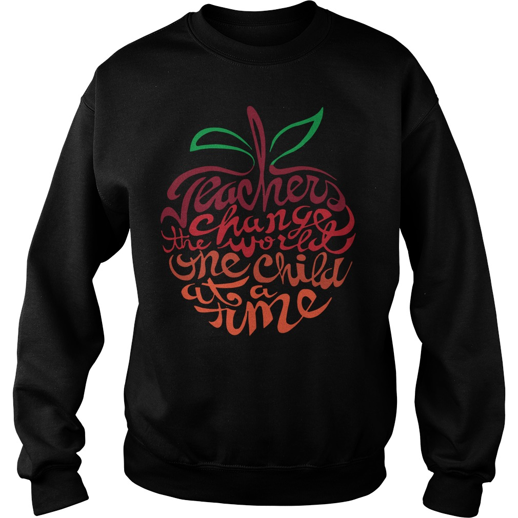Teacher change the world one child at a time sweater