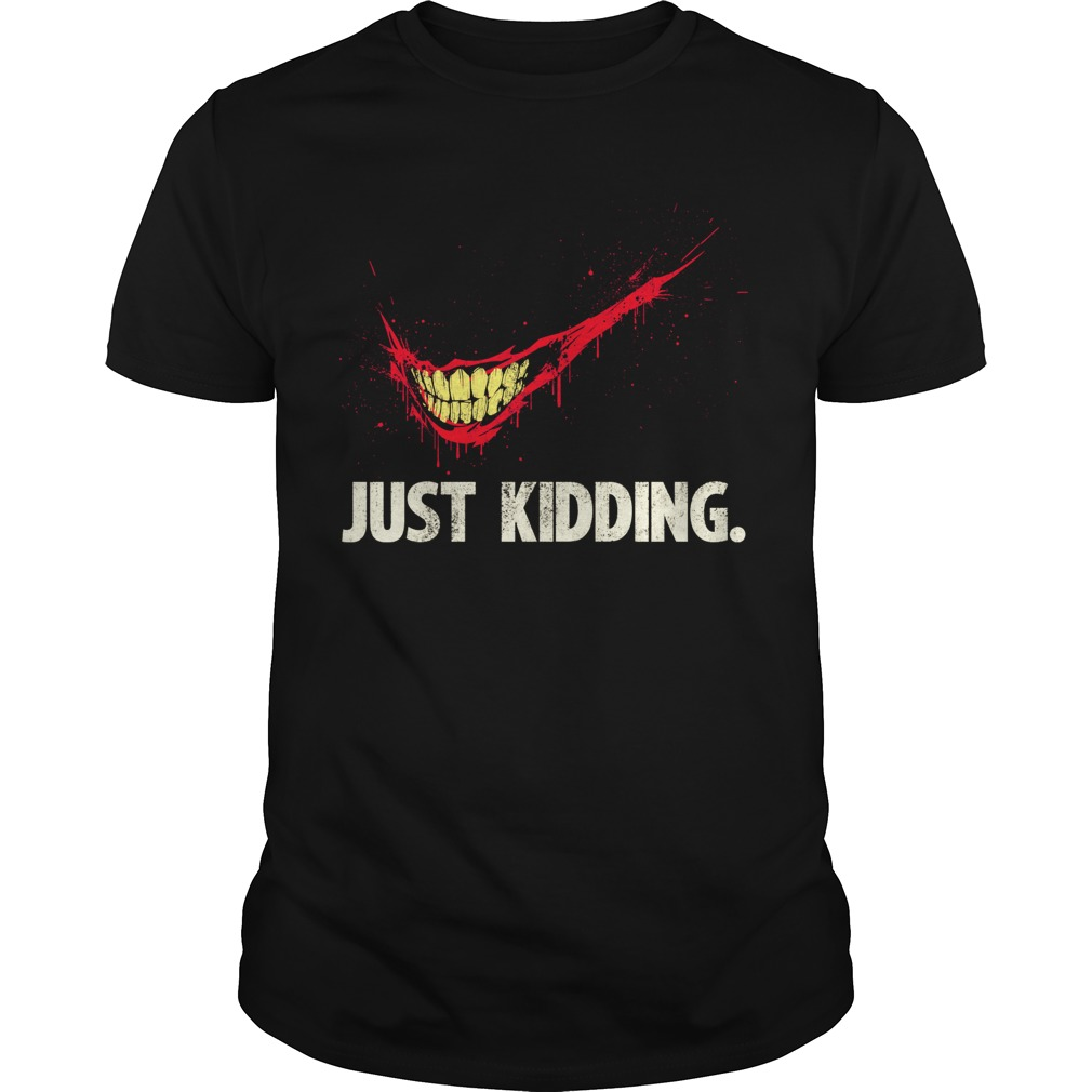 The Joker Just kidding shirt