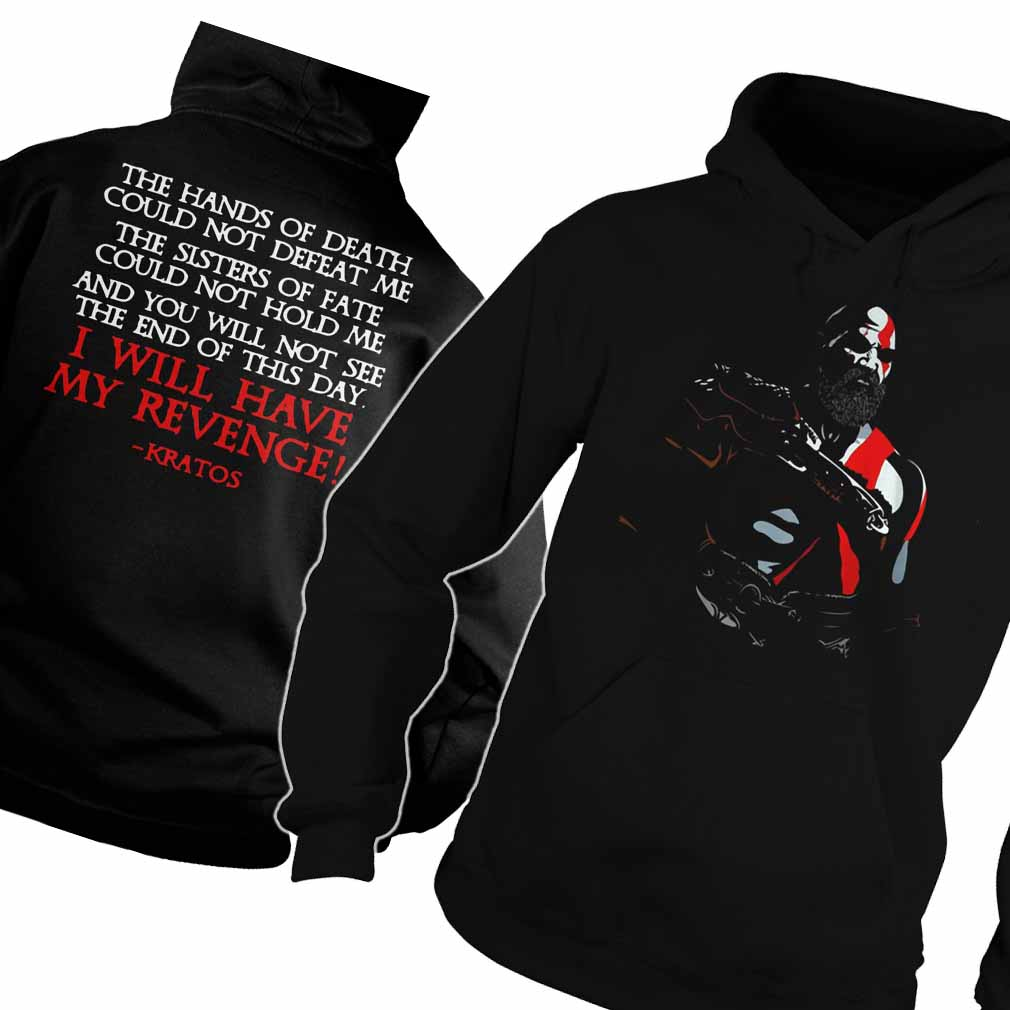The hans of death could not defeat me I will have my revenge kratos hoodie