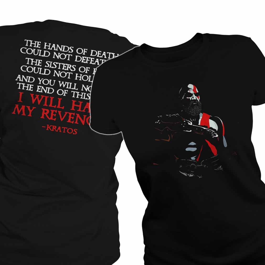 The hans of death could not defeat me I will have my revenge kratos ladies shirt