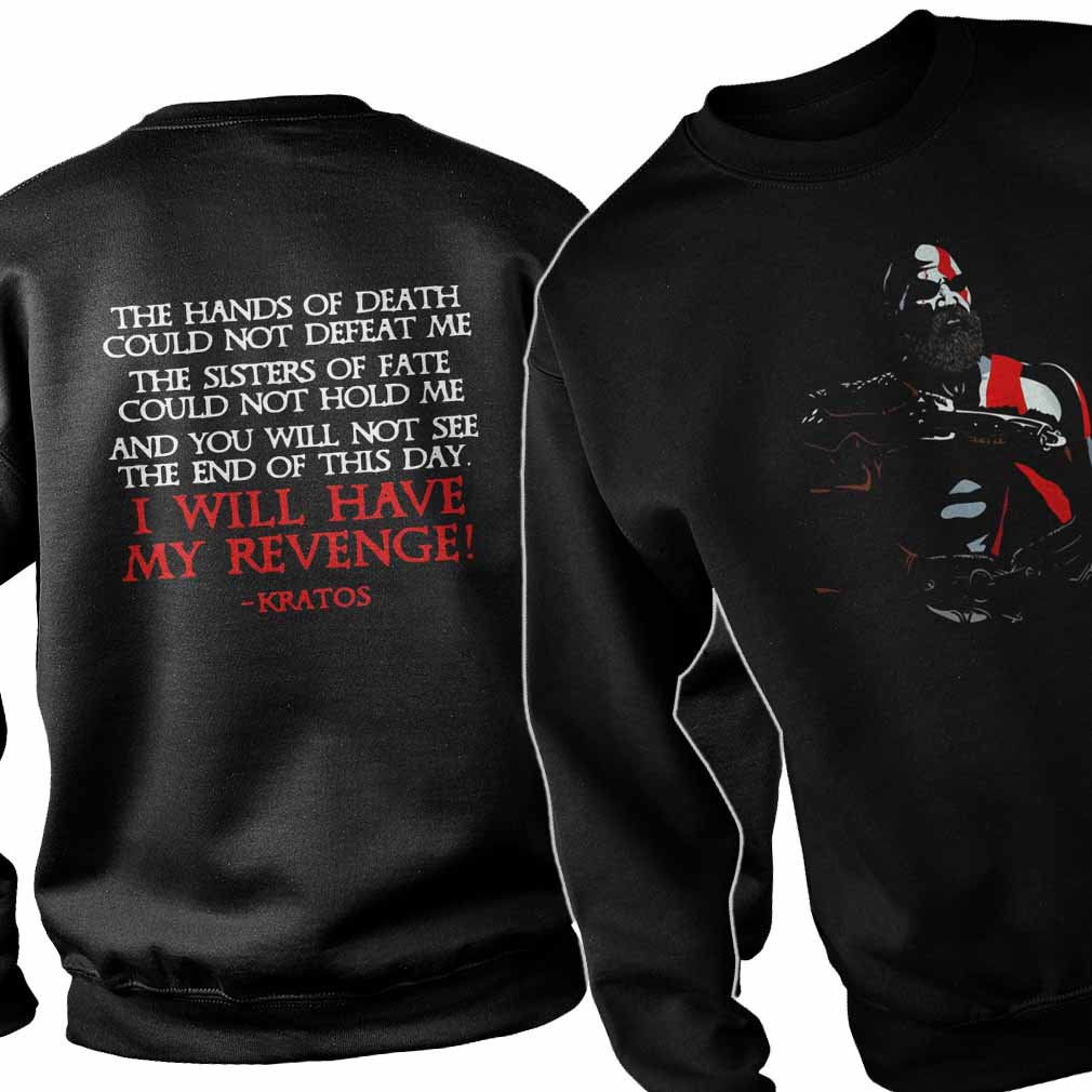 The hans of death could not defeat me I will have my revenge kratos sweater