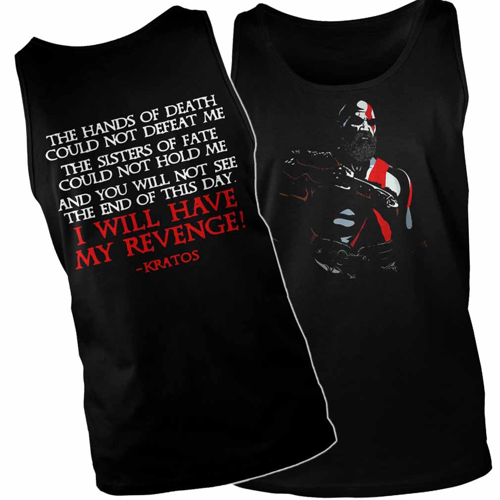 The hans of death could not defeat me I will have my revenge kratos tank top