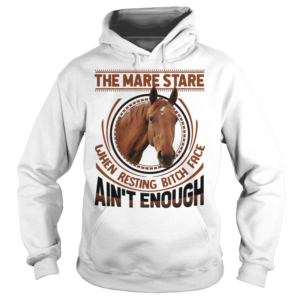 The mare stare when resting bitch face ain't enough hoodie