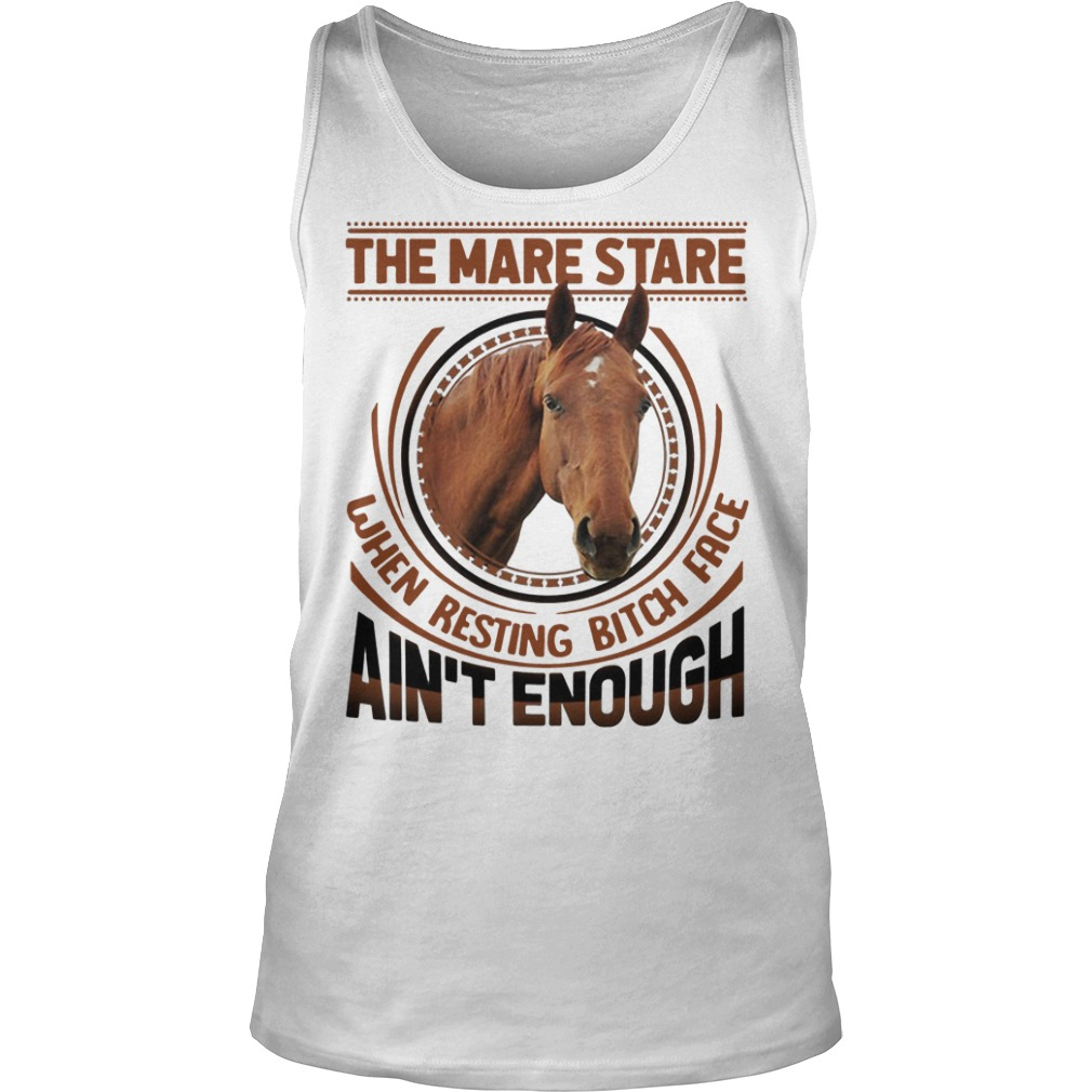 The mare stare when resting bitch face ain't enough tank top
