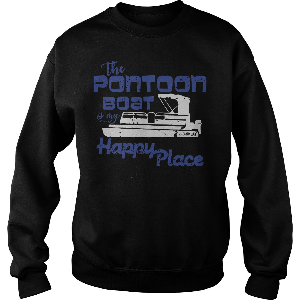 The pontoon boat is my happy place sweater