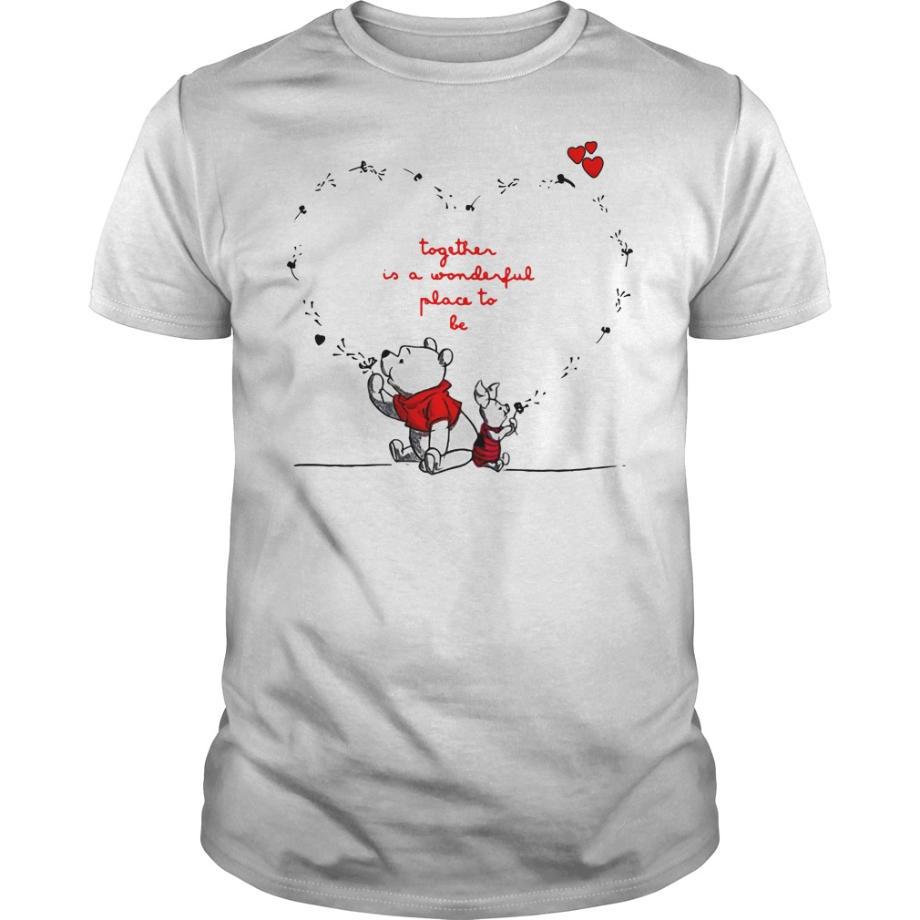Together is a wonderful place to be Pooh and Piglet shirt