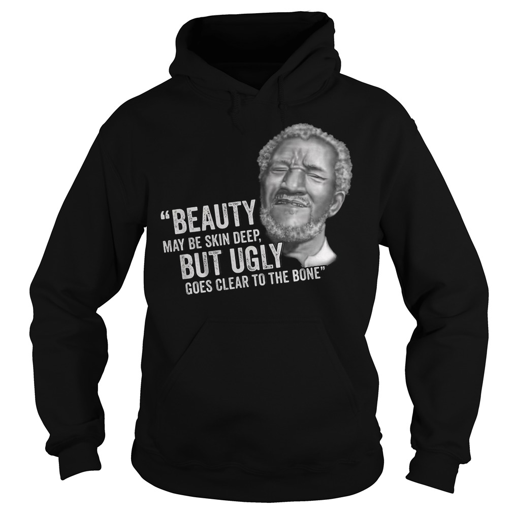 Ugly Goes Clear To The Bone Sanford and Son hoodie