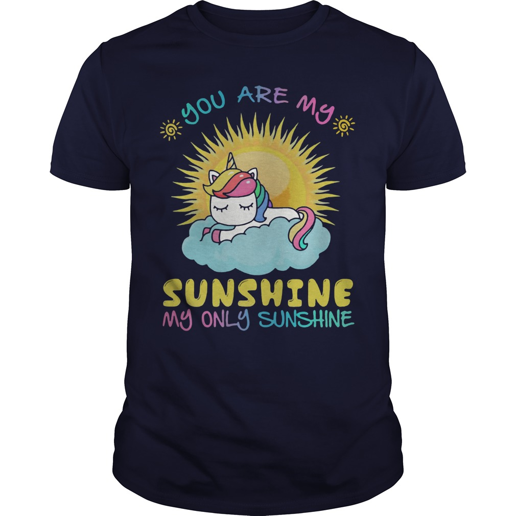 Unicorn You are my sunshine my only sunshine shirt