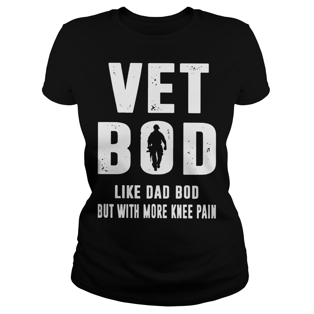 Vet bod like dad bod but with more knee pain ladies shirt