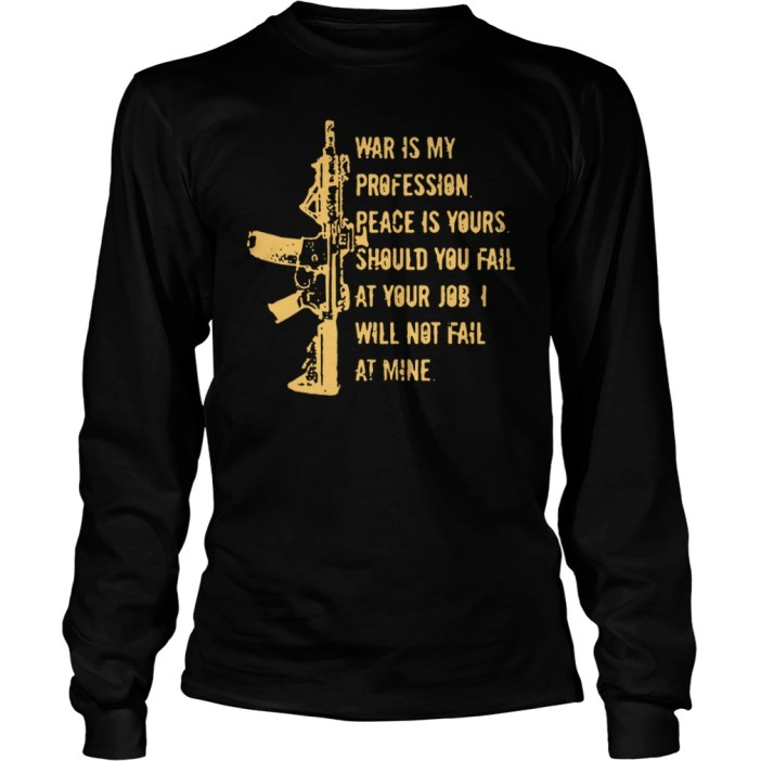 Was is my profession peace is yours should you fail at your job I will not fail at mine longsleeve