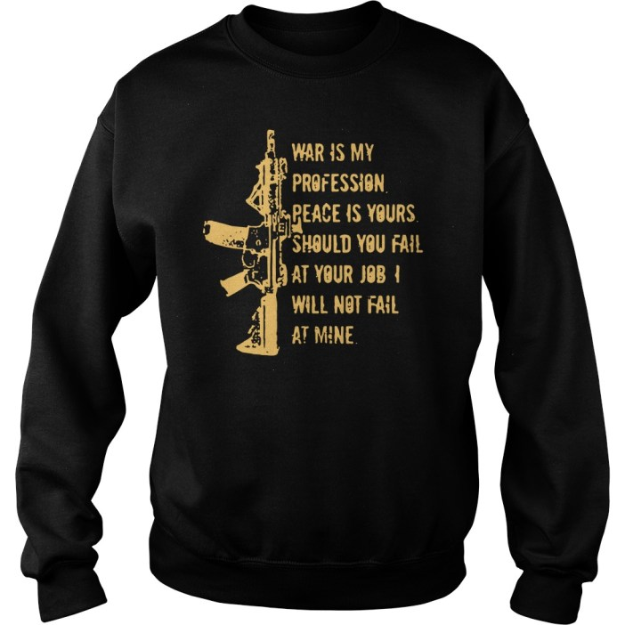 Was is my profession peace is yours should you fail at your job I will not fail at mine sweater