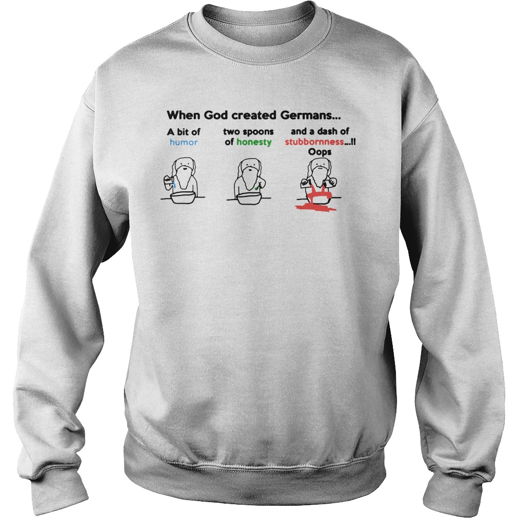 When god created germans a bit of humor spoons of honesty and dash of stubbornness sweater