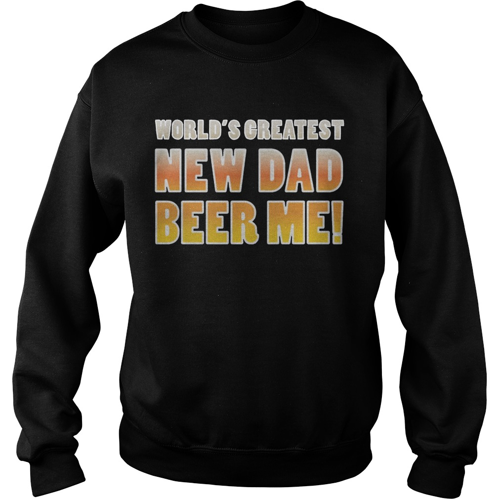 World's Greatest new Dad beer me sweater
