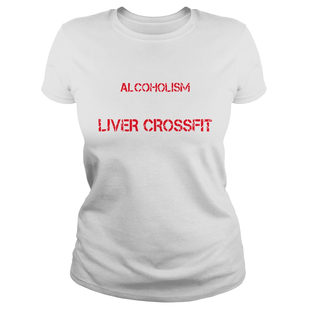 You Say Alcoholism I Say Liver Crossfit ladies shirt