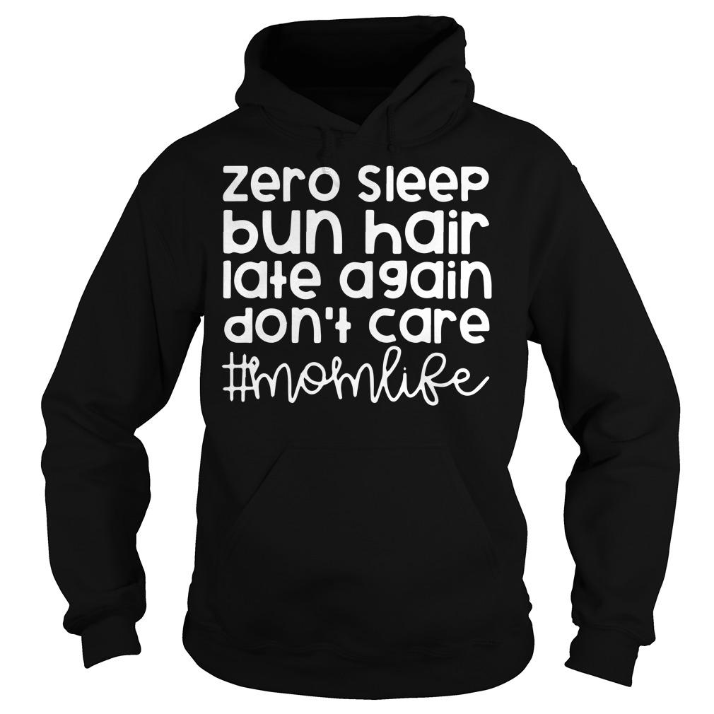 Zero sleep bun hair late again don't care momlife hoodie