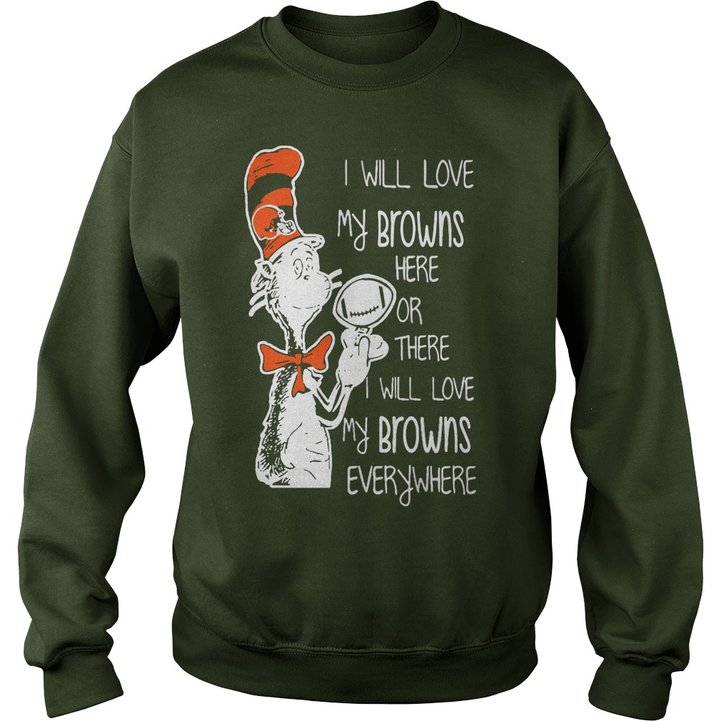 Dr Seuss I will love my Browns here or there I will love my brown's everywhere sweater