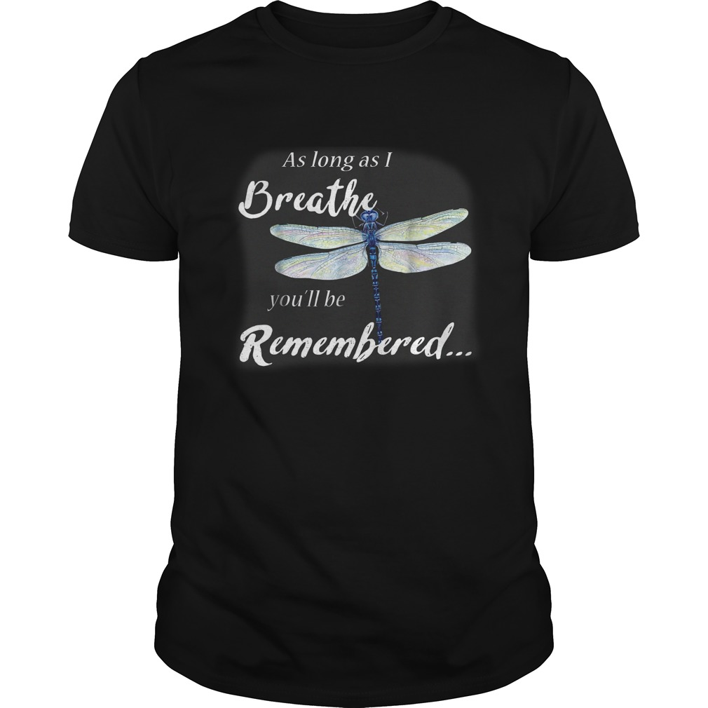 Dragonfly as long as I breathe you'll be remembered shirt