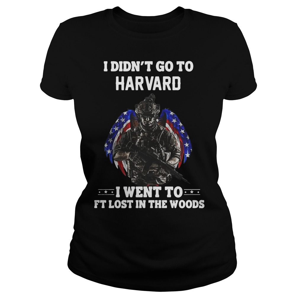 I Didn't Go To Harvard I Went To Ft Lost In The Woods ladies Shirt