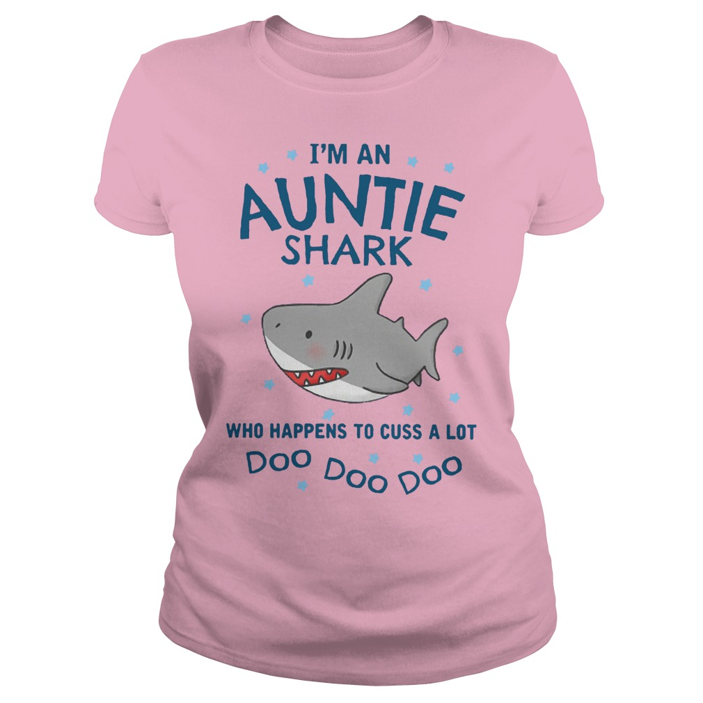 I'm an Auntie Shark who happens to cuss a lot doo doo ladies shirt