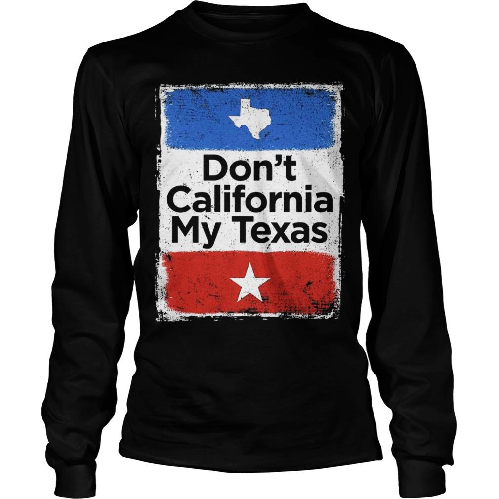Don't California my Texas flag longsleeve