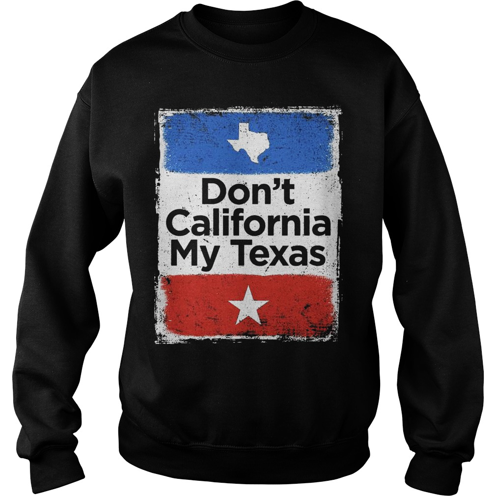 Don't California my Texas flag sweater
