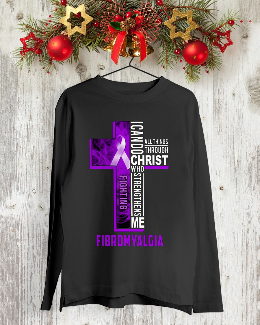 Fighting I can do all things through christ who strengthens me Fibromyalgia longsleeve