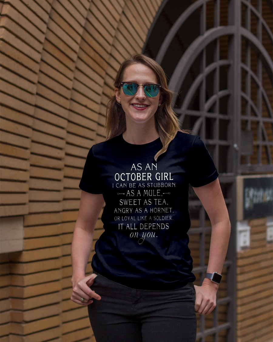 As an October girl I can be as Stubborn as a Mule Sweet as tea it all depends on you shirt