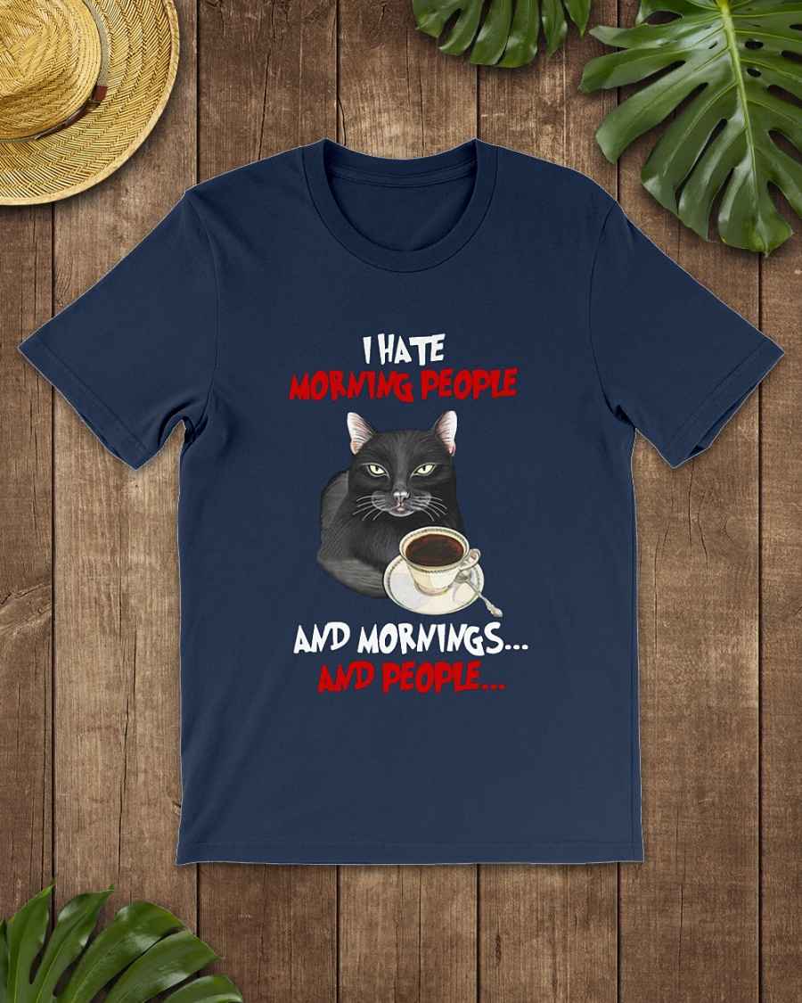 Cat and coffee I hate morning people and morning and people shirt
