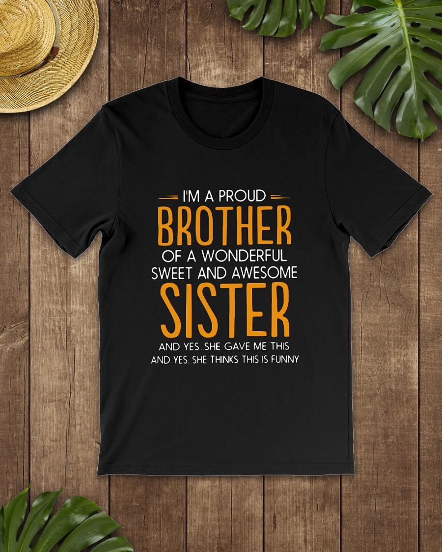 I'm a proud Brother of a wonderful sweet and awesome Sister shirt