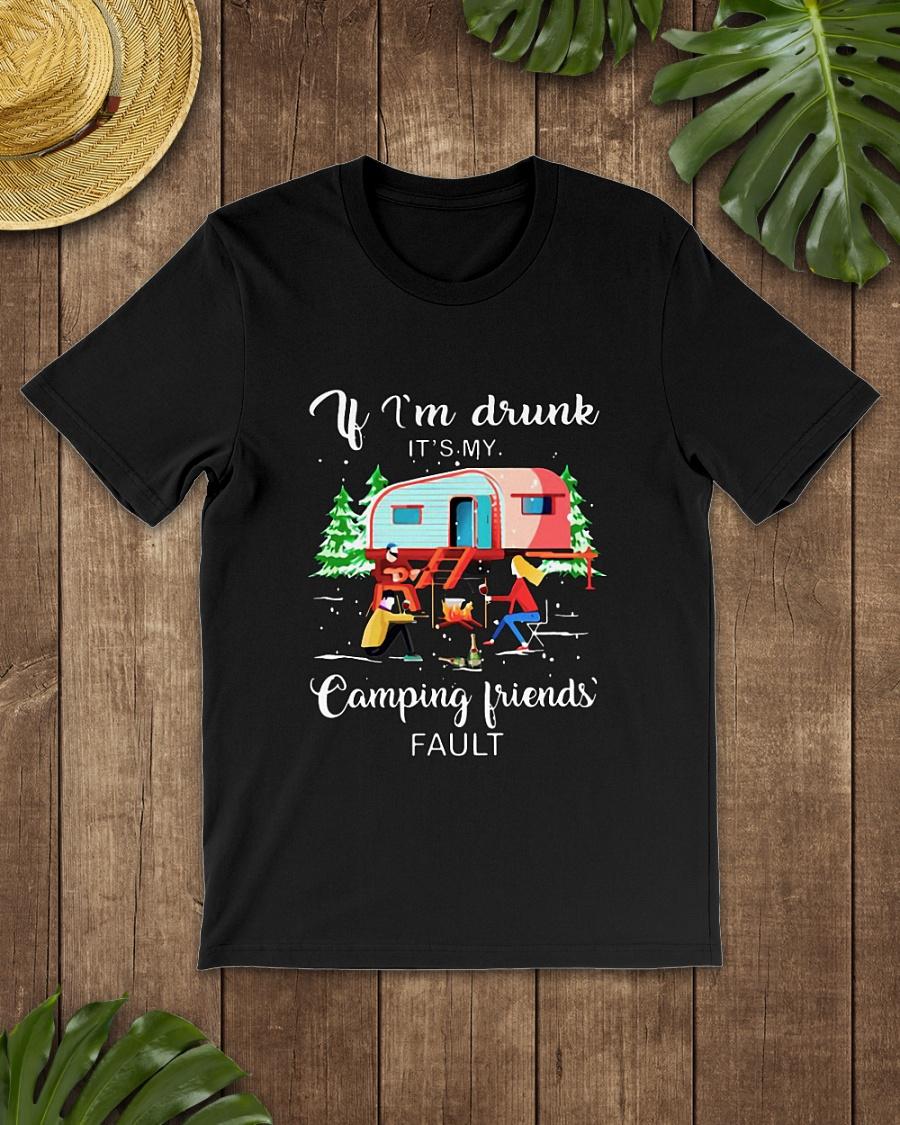I'm drunk It's my camping friends shirt