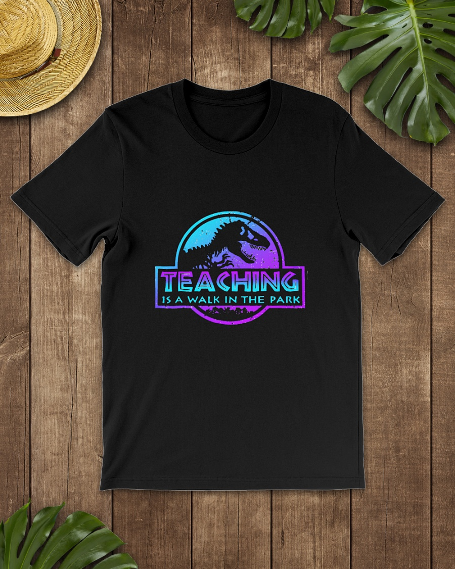 Jurassic Park Teaching is a walk in the park shirt