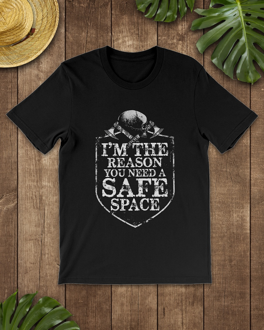 Viking I'm the reason you need a safe space shirt