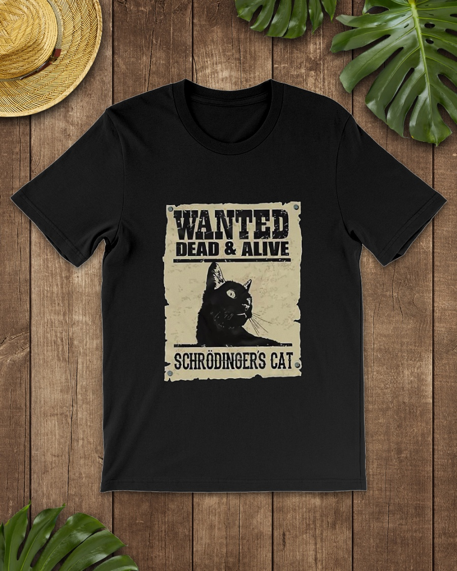 Wanted schrödingers cat dead and alive shirt