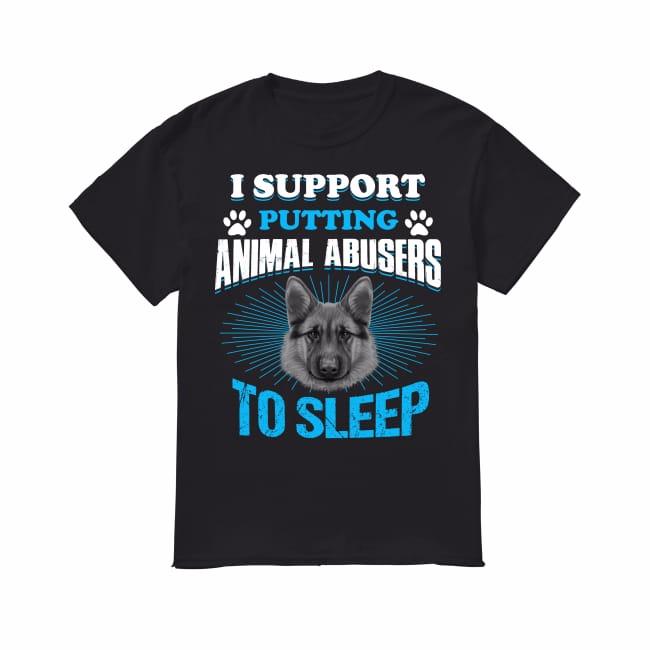 German Shepherd I support putting animal abusers to sleep shirt