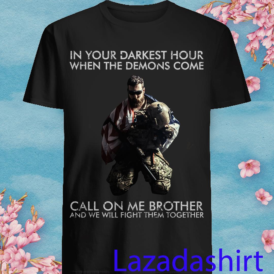 In Your Darkest Hour When The Demons Come Shirt