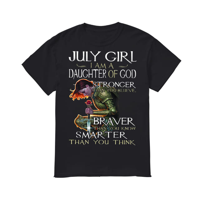 July girl I am a daughter believe braver than you know shirt