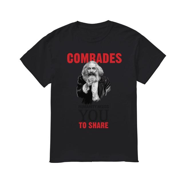 Karl Marx Comrades humanity needs to share shirt