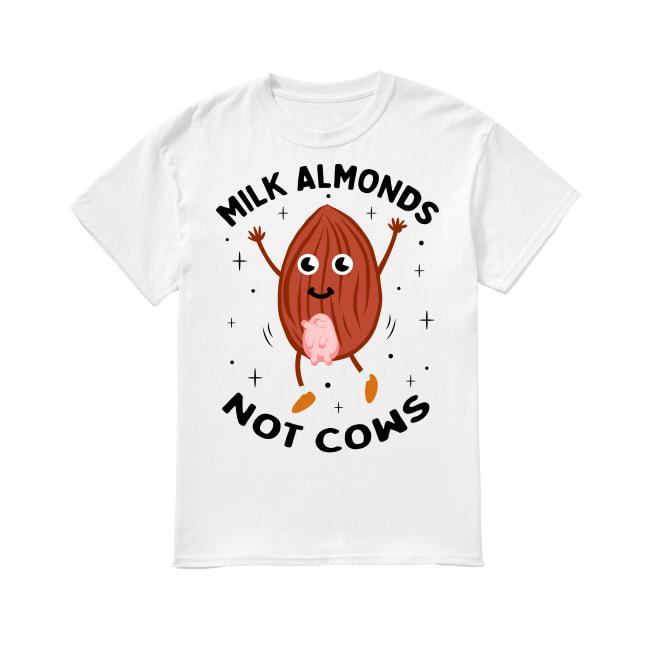 Milk almonds not cows shirt