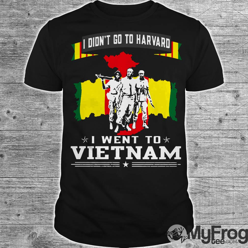 Veterant I didn't go to harvard I went to Vietnam shirt