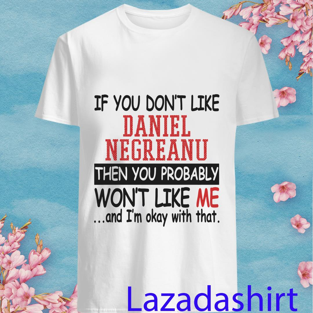 If You Don't Like Daniel Negreanu Then You Probably Won't Like Me Shirt